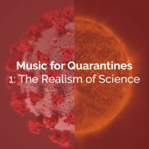 Music for Quarantines 1 | The Realism of Science