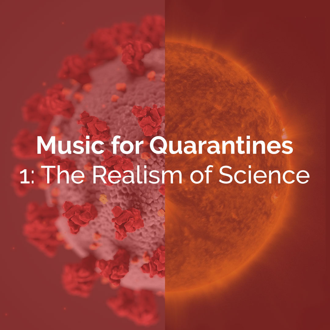 Music for Quarantines 1 : The Realism of Science