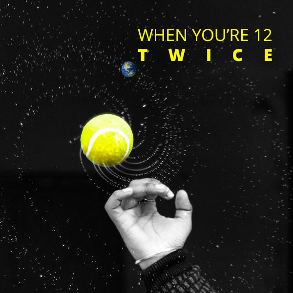 When You're 12 Twice